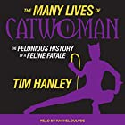 The Many Lives of Catwoman: The Felonious History of a Feline Fatale Hörbuch von Tim Hanley Gesprochen von: Rachel Dulude