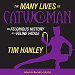 The Many Lives of Catwoman: The Felonious History of a Feline Fatale | Tim Hanley