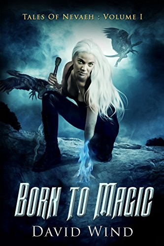 Book: Born To Magic - Tales of Nevaeh - Volume I by David Wind