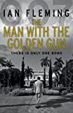 Ian Fleming The Man with the Golden Gun: James Bond 007