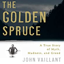 The Golden Spruce: A True Story of Myth, Madness, and Greed (       UNABRIDGED) by John Vaillant Narrated by Edoardo Ballerini