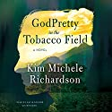 GodPretty in the Tobacco Field Audiobook by Kim Michele Richardson Narrated by Katie Schorr