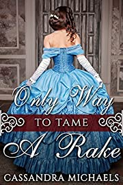 HISTORICAL ROMANCE: REGENCY ROMANCE: Only Way To Tame A Rake (Duke Military Secret Baby Romance) (19th Century Victorian Romance Short Stories)