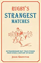 Rugby39s Strangest Matches Extraordinary but true stories from over a century of rugby Strangest ser