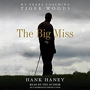 The Big Miss: My Years Coaching Tiger Woods | [Hank Haney]