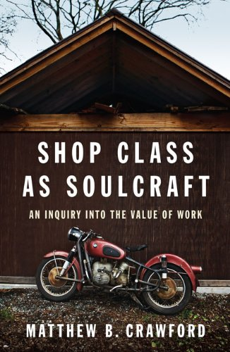 Shop Class as Soulcraft: An Inquiry Into the Value of Work: Matthew B. Crawford: 9781594202230: Amazon.com: Books