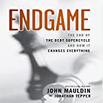 Endgame: The End of The Debt Supercycle And How It Changes Everything | John Mauldin