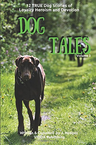 Dog Tales: 12 TRUE Dog Stories of Loyalty, Heroism and Devotion + FREE Easy DOGGY Health book (Volume 3)