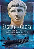 Amazon.com: Eager for Glory: The Untold Story of Drusus the Elder, Conqueror of Germania (9781848843332): Lindsay Powell: Books