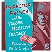 Inspector French and the Starvel Hollow Tragedy: Inspector French Mystery, Book 3 | Freeman Wills Crofts