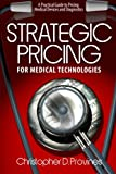 Strategic Pricing for Medical Technologies: A Practical Guide to Pricing Medical Devices & Diagnostics