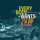 Everybody Wants to Be a Cat: Disney Jazz, Vol 1 by Various Artists (2011)