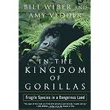 In the Kingdom of Gorillas: Fragile Species in a Dangerous Landby Bill Weber