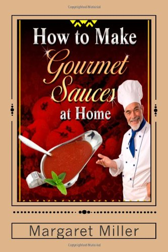 How to make gourmet sauces at home food beverages tobacco for Gourmet meals to make at home