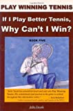 img - for If I Play Better Tennis, Why Can't I Win? (Play Winning Tennis) book / textbook / text book