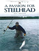 Amazon.com: A Passion for Steelhead (Masters on the Fly series) (9780974642710): Dec Hogan: Books