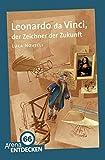 Leonardo da Vinci, der Zeichner der Zukunft: Arena Bibliothek des Wissens. Limitierte Jubil�umsausgabe - Luca Novelli