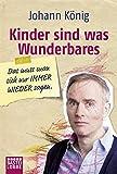 Johann K�nig �Kinder sind was Wunderbares, das muss man sich nur IMMER WIEDER sagen (Allgemeine Reihe. Bastei L�bbe Taschenb�cher)� bestellen bei Amazon.de