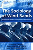 img - for The Sociology of Wind Bands: Amateur Music Between Cultural Domination and Autonomy (Ashgate Popular and Folk Music Series) book / textbook / text book