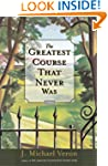 The Greatest Course That Never Was: A...