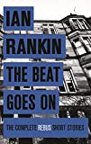 The Beat Goes On: The Complete Rebus Stories (Rebus Collection) (English Edition)