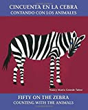 Cincuenta en la cebra / Fifty on the Zebra: Contando con los animales / Counting with the Animals (Bilingual Books)
