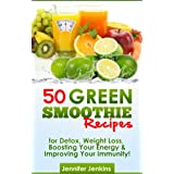 50 Green Smoothie Recipes - For Detox, Weight Loss, Boosting Your Energy & Improving Your Immunity! ~ Jennifer Jenkins