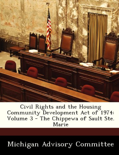Civil Rights and the Housing Community Development Act of 1974: Volume 3 - The Chippewa of Sault Ste. Marie