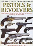 img - for The illustrated encyclopedia of pistols and revolvers: an illustrated history of hand guns from the sixteenth century to the present day book / textbook / text book