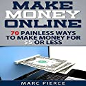 Make Money Online: 70 Painless Ways to Make Money for $5 or Less Audiobook by Marc Pierce Narrated by Dennis St. John