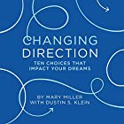 Changing Direction: 10 Choices That Impact Your Dreams Hörbuch von Mary Miller, Dustin S. Klein Gesprochen von: Mary Miller