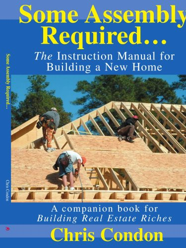 Some Assembly Required...: The Instruction Manual For Building A New Home