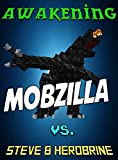 Awakening Of The Mobzilla: Mobzilla vs Steve And Herobrine (Minecraft Monsters Series Book 1)