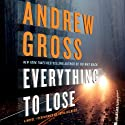 Everything to Lose: A Novel (       UNABRIDGED) by Andrew Gross Narrated by Tavia Gilbert