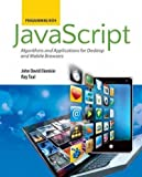 Programming with JavaScript: Algorithms and Applications for Desktop and Mobile Browsers [ PROGRAMMING WITH JAVASCRIPT: ALGORITHMS AND APPLICATIONS FOR DESKTOP AND MOBILE BROWSERS BY Dionisio, John David ( Author ) Dec-16-2011