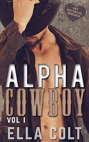 Alpha Cowboy 1: Historical Western Romance (Hot Historicals)