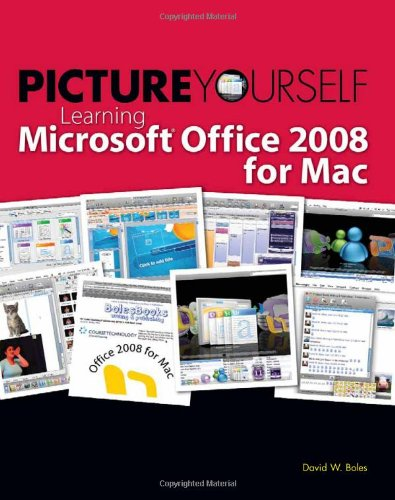 Picture Yourself Learning Microsoft® Office 2008 for Mac