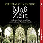 Maß und Zeit: Entdecken Sie die neue Kraft der klösterlichen Werte und Rituale   Wilhelm Schmid-Bode