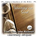 Waiting on God: Today's Best Teachers of the Bible, Volume 1 Audiobook by Francis Chan, James MacDonald, John Ortberg, Bill Hybels Narrated by Francis Chan, James MacDonald, John Ortberg, Bill Hybels