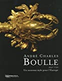 echange, troc Jean Neree Ronfort - André Charles Boulle (1642-1732) : Un nouveau style pour l'Europe