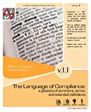img - for The Language of Compliance: A Glossary of Terms, Acronyms, and Extended Definitions book / textbook / text book