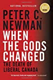 When the Gods Changed: The Death of Liberal Canada (0307358275) by Newman, Peter C.