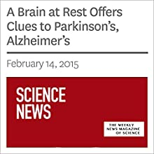 A Brain at Rest Offers Clues to Parkinson's, Alzheimer's Other by Tina Hesman Saey Narrated by Mark Moran
