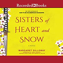 Sisters of Heart and Snow (       UNABRIDGED) by Margaret Dilloway Narrated by Tandy Cronyn, Amanda Cobb, Meredith Orlow
