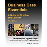 Business Case Essentials: A Guide to Structure and Content ~ Marty J. Schmidt