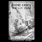 The U.P. Trail | Zane Grey