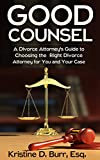 img - for Good Counsel: A Divorce Attorney's Guide to Choosing the Right Divorce Attorney for You and Your Case book / textbook / text book