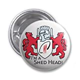 Official Gloucester Rugby 'I'm a Shed Head' Badge 59mm