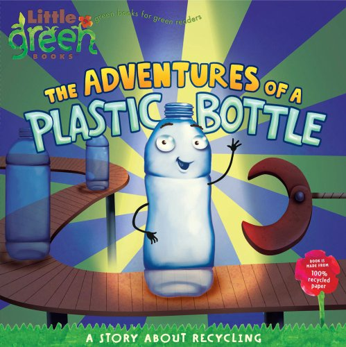 The Adventures of a Plastic Bottle: A Story About Recycling (Little Green Books)