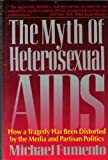 The Myth of Heterosexual AIDS: How a Tragedy Has Been Distorted by the Media and Partisan Politics